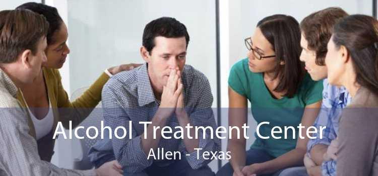 Alcohol Treatment Center Allen - Texas