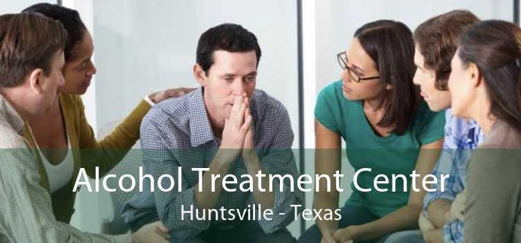 Alcohol Treatment Center Huntsville - Texas