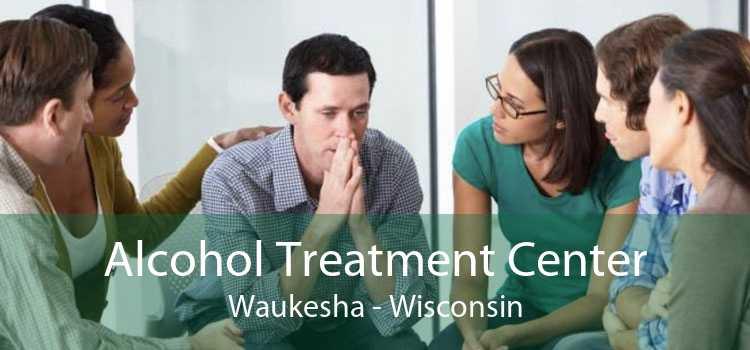 Alcohol Treatment Center Waukesha - Wisconsin