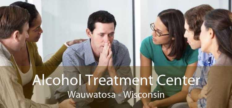 Alcohol Treatment Center Wauwatosa - Wisconsin