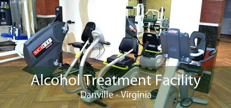 Alcohol Treatment Facility Danville - Virginia