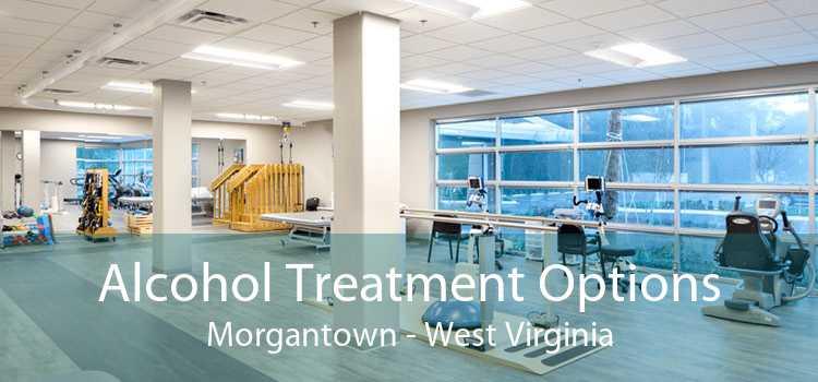 Alcohol Treatment Options Morgantown - West Virginia