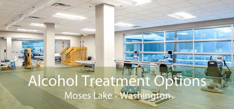 Alcohol Treatment Options Moses Lake - Washington