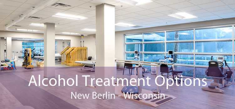 Alcohol Treatment Options New Berlin - Wisconsin