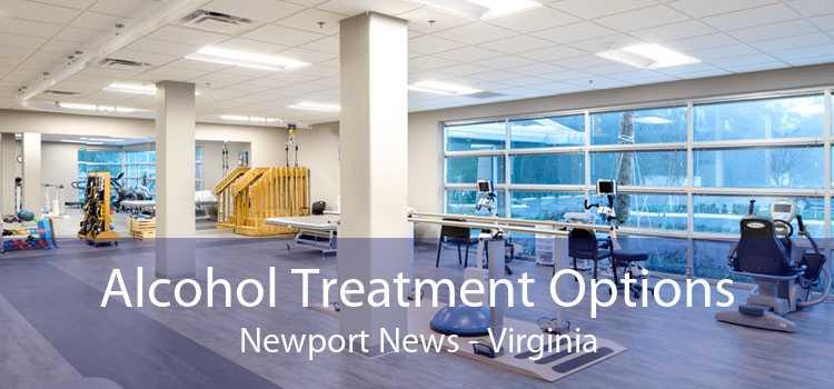 Alcohol Treatment Options Newport News - Virginia
