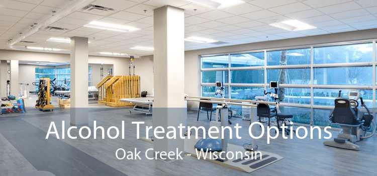 Alcohol Treatment Options Oak Creek - Wisconsin