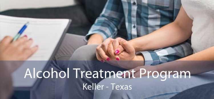 Alcohol Treatment Program Keller - Texas