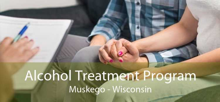 Alcohol Treatment Program Muskego - Wisconsin