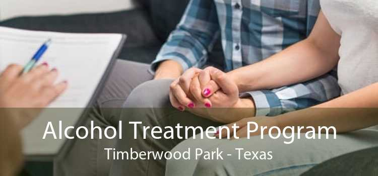 Alcohol Treatment Program Timberwood Park - Texas