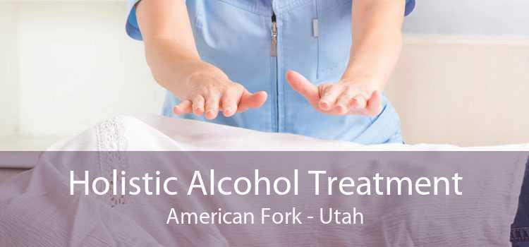 Holistic Alcohol Treatment American Fork - Utah