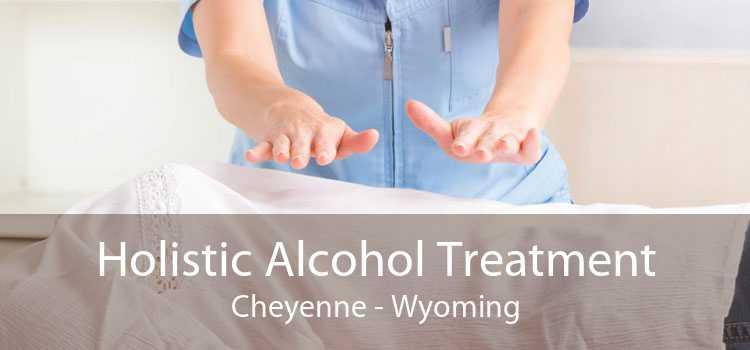 Holistic Alcohol Treatment Cheyenne - Wyoming