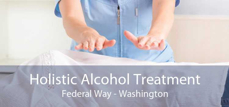Holistic Alcohol Treatment Federal Way - Washington