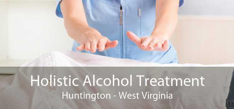 Holistic Alcohol Treatment Huntington - West Virginia