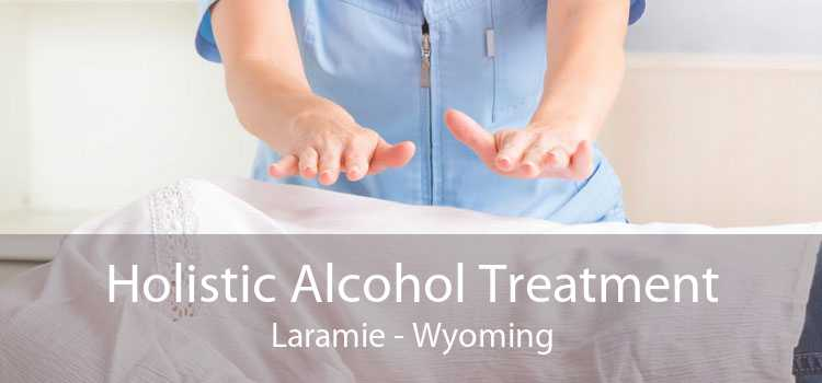 Holistic Alcohol Treatment Laramie - Wyoming