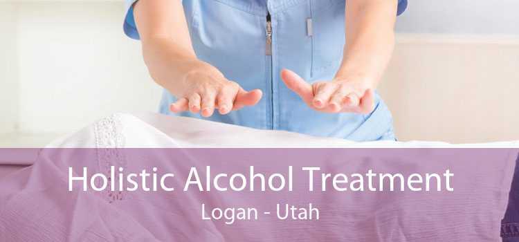 Holistic Alcohol Treatment Logan - Utah