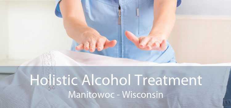 Holistic Alcohol Treatment Manitowoc - Wisconsin