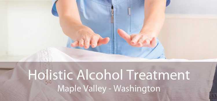 Holistic Alcohol Treatment Maple Valley - Washington