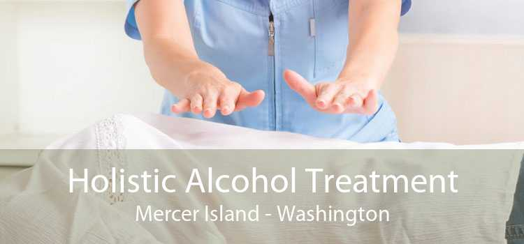 Holistic Alcohol Treatment Mercer Island - Washington