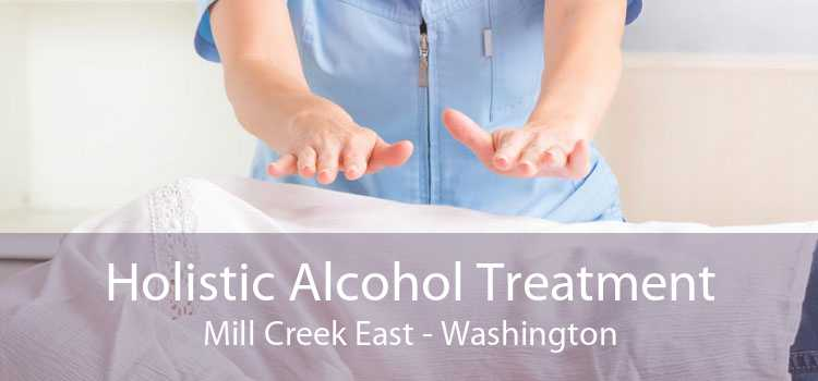 Holistic Alcohol Treatment Mill Creek East - Washington