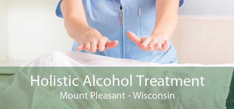 Holistic Alcohol Treatment Mount Pleasant - Wisconsin