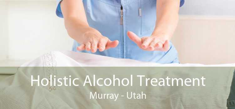 Holistic Alcohol Treatment Murray - Utah