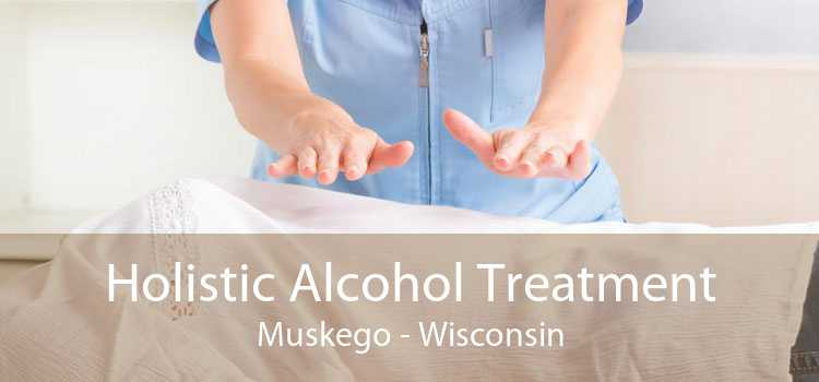Holistic Alcohol Treatment Muskego - Wisconsin