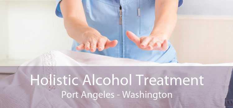 Holistic Alcohol Treatment Port Angeles - Washington
