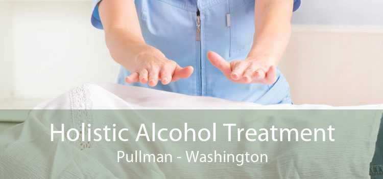 Holistic Alcohol Treatment Pullman - Washington