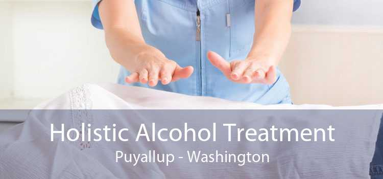 Holistic Alcohol Treatment Puyallup - Washington