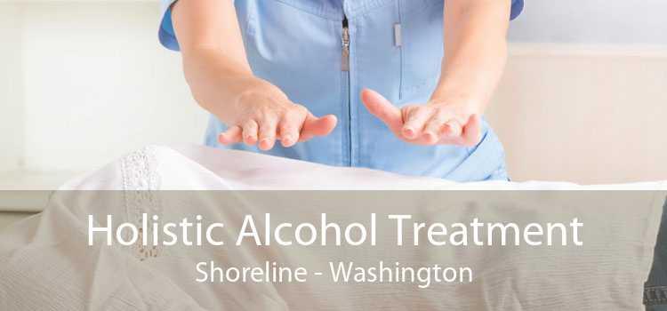 Holistic Alcohol Treatment Shoreline - Washington
