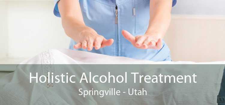 Holistic Alcohol Treatment Springville - Utah