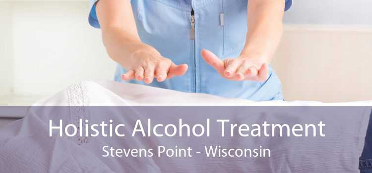 Holistic Alcohol Treatment Stevens Point - Wisconsin