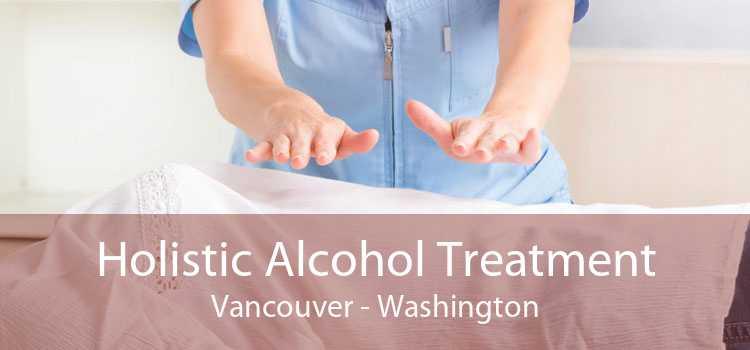 Holistic Alcohol Treatment Vancouver - Washington