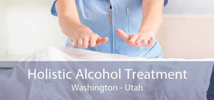 Holistic Alcohol Treatment Washington - Utah