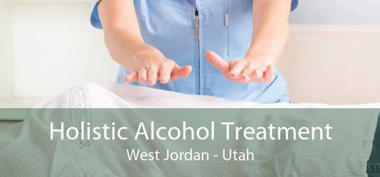Holistic Alcohol Treatment West Jordan - Utah