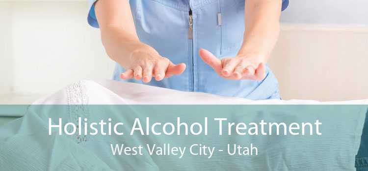 Holistic Alcohol Treatment West Valley City - Utah