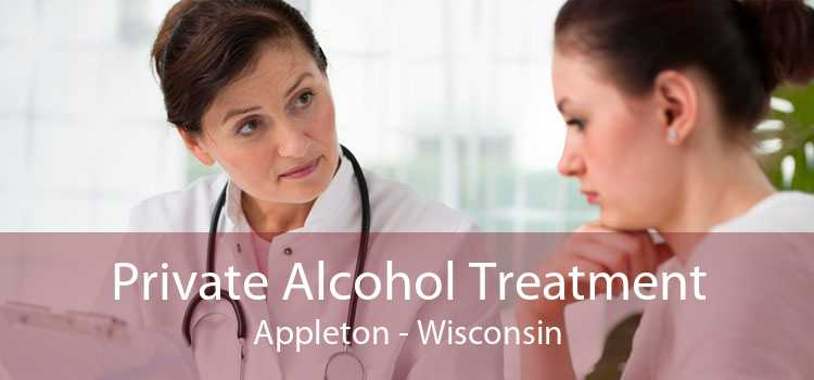 Private Alcohol Treatment Appleton - Wisconsin