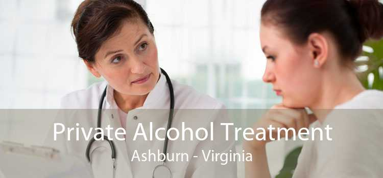 Private Alcohol Treatment Ashburn - Virginia