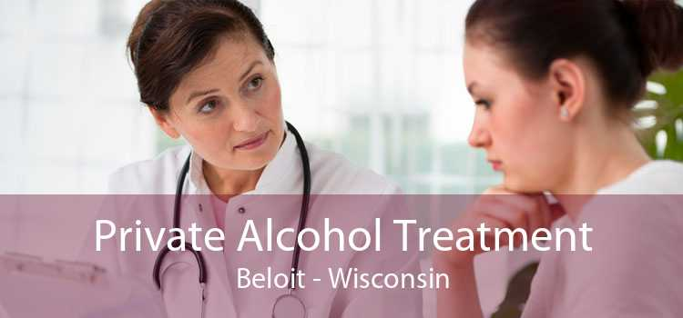 Private Alcohol Treatment Beloit - Wisconsin