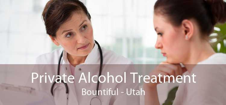 Private Alcohol Treatment Bountiful - Utah