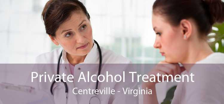 Private Alcohol Treatment Centreville - Virginia