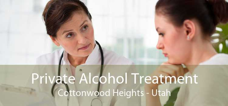 Private Alcohol Treatment Cottonwood Heights - Utah