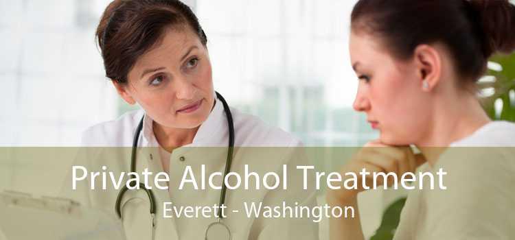 Private Alcohol Treatment Everett - Washington