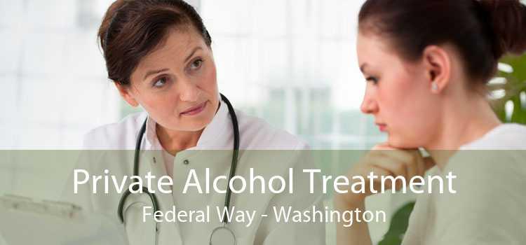 Private Alcohol Treatment Federal Way - Washington
