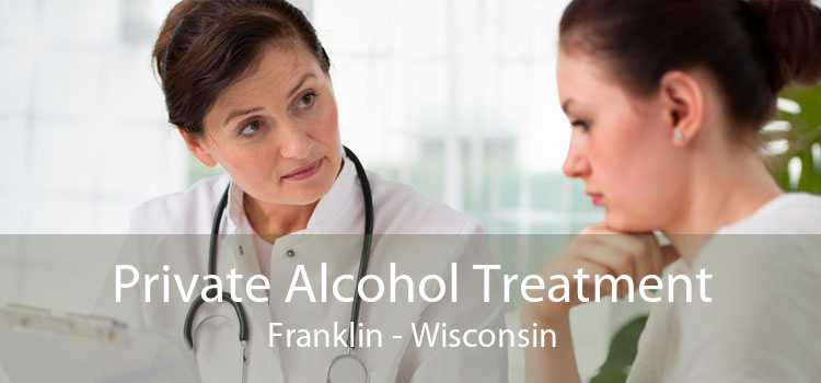 Private Alcohol Treatment Franklin - Wisconsin