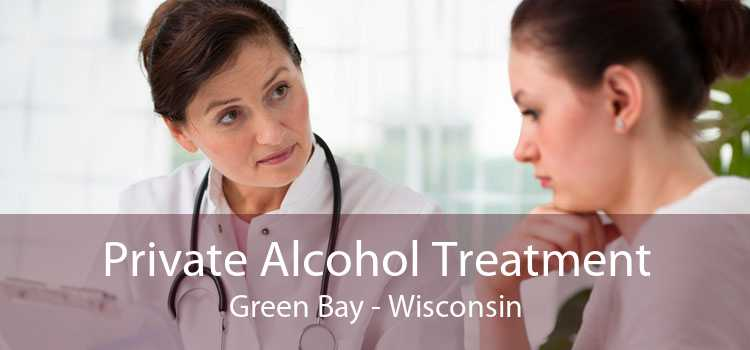 Private Alcohol Treatment Green Bay - Wisconsin