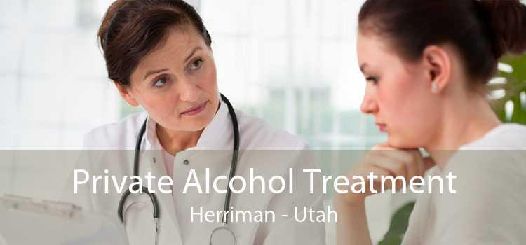 Private Alcohol Treatment Herriman - Utah
