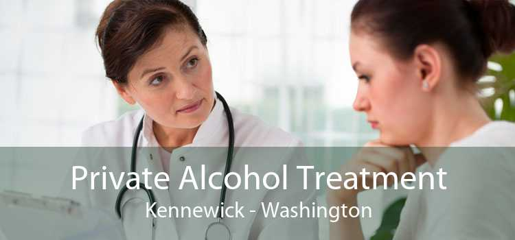 Private Alcohol Treatment Kennewick - Washington