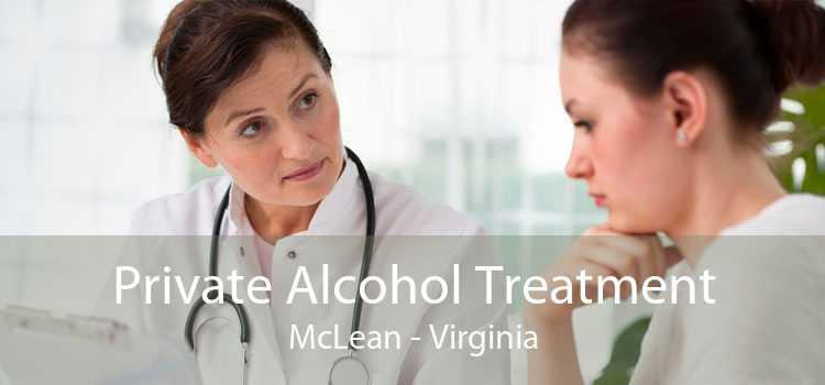 Private Alcohol Treatment McLean - Virginia