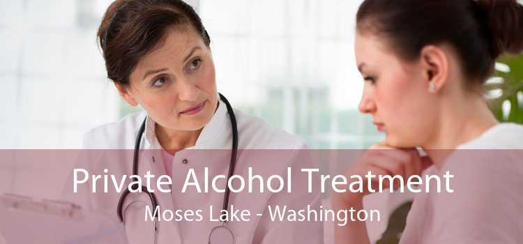Private Alcohol Treatment Moses Lake - Washington